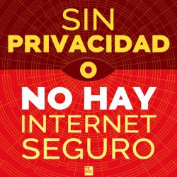 Sin privacidad, no hay Internet segura