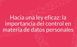 Hacia una ley eficaz: la importancia del control en materia de datos personales